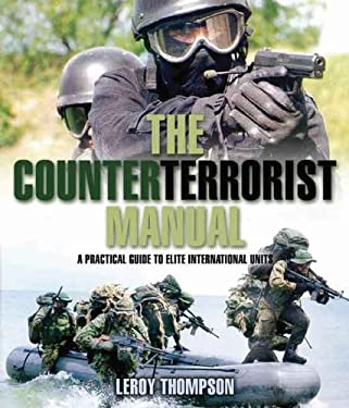 The Counterterrorist Manual: A Practical Guide to Elite International Units 9781848325142