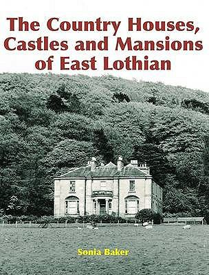 The Country Houses, Castles and Mansions of East Lothian 9781840334579