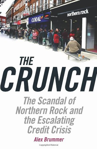 The Crunch: The Scandal of Northern Rock and the Escalating Credit Crisis 9781847940087