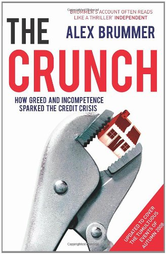 The Crunch: How Greed and Incompetence Sparked the Credit Crisis 9781847940094