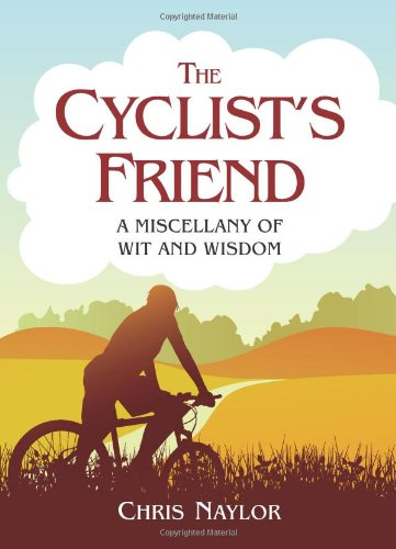 The Cyclist's Friend: A Miscellany of Wit and Wisdom 9781849531467