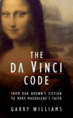The Da Vinci Code: From Dan Brown's Fiction to Mary Magdalene's Faith 9781845501211