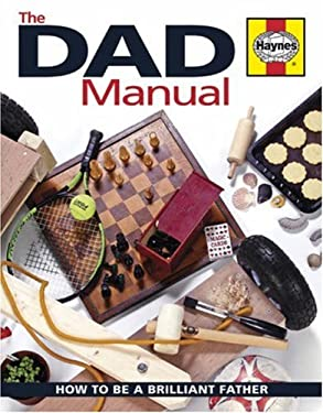 The Dad Manual: How to Be a Brilliant Father 9781844254439