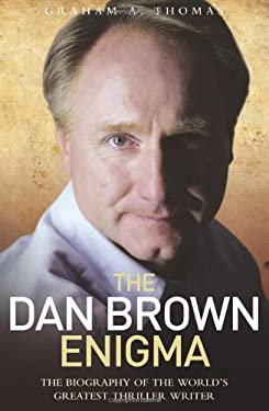 The Dan Brown Enigma: The Biography of the World's Greatest Thriller Writer 9781843583028