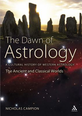 The Dawn of Astrology: A Cultural History of Western Astrology, Volume 1: The Ancient and Classical Worlds 9781847252142