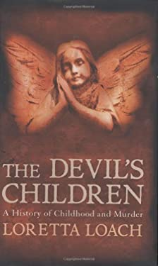 The Devil's Children: A History of Childhood and Murder 9781848310193