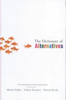 The Dictionary of Alternatives: Utopianism and Organization 9781842773321