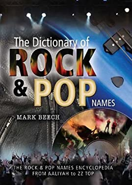 The Dictionary of Rock and Pop Names: The Rock and Pop Names Encyclopedia from Aaliyah to ZZ Top 9781844158072