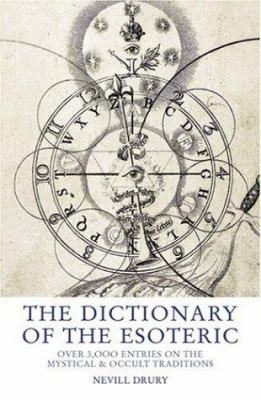The Dictionary of the Esoteric: Over 3,000 Entries on the Mystical & Occult Traditions 9781842931080