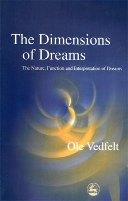 The Dimensions of Dreams: The Nature, Function and Interpretation of Dreams 9781843100683