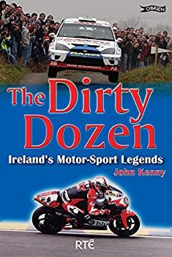 The Dirty Dozen: Ireland's Motorsport Legends 9781847170507