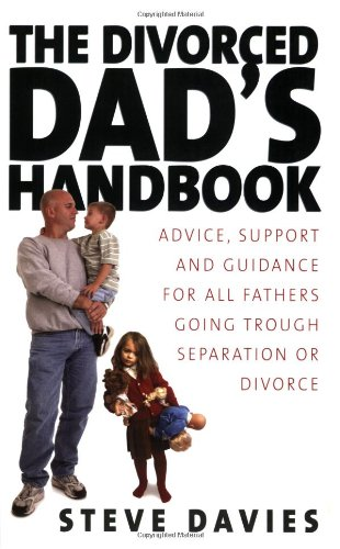 The Divorced Dad's Handbook: Advice, Support and Guidance for All Fathers Going Through Separation or Divorce 9781845281472