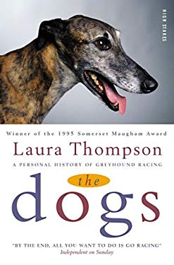 The Dogs: A Personal History of Greyhound Racing 9781843440161