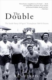 The Double: The Inside Story of Spurs' Triumphant 1960-61 Season 7456703