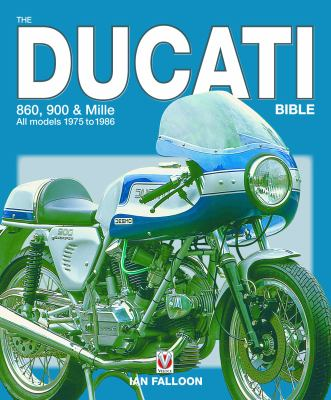 The Ducati Bible: 860, 900 & Mille All Models 1975 to 1986 9781845841218