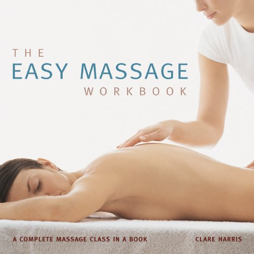 The Easy Massage Workbook: A Complete Massage Class in a Book 9781844839131