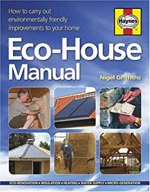 The Eco-house Manual: How to Carry Out Environmentally Friendly Improvements to Your Home 9781844254057