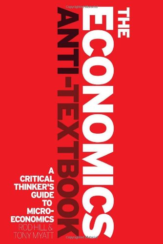The Economics Anti-Textbook: A Critical Thinker's Guide to Microeconomics 9781842779392
