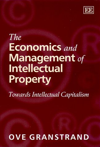 The Economics and Management of Intellectual Property: Towards Intellectual Capitalism 9781840644630