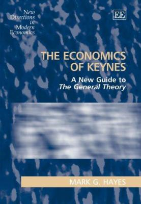 Economics of Keynes : A New Guide to the General Theory