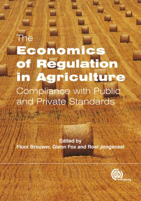 The Economics of Regulation in Agriculture: Compliance with Public and Private Standards 9781845935573
