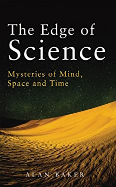 The Edge of Science: Mysteries of Mind, Space and Time 9781845963378