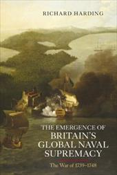 The Emergence of Britain's Global Naval Supremacy: The War of 1739-1748