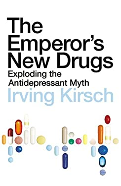 The Emperor's New Drugs: Exploding the Antidepressant Myth. Irving Kirsch 9781847920836