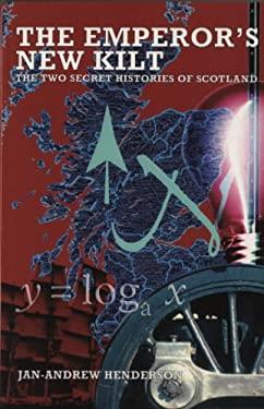The Emperor's New Kilt: The Two Secret Histories of Scotland 9781840183788