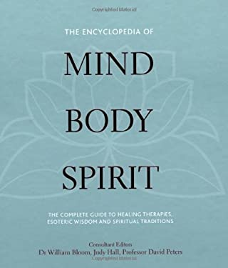 The Encyclopedia of Mind, Body, Spirit: The Ultimate Guide to Healing Therapies, Esoteric Wisdom, and Spiritual Traditions 9781841813547