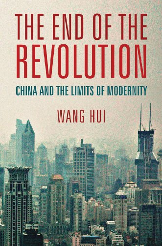 The End of the Revolution: China and the Limits of Modernity 9781844673605