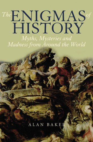 The Enigmas of History: Myths, Mysteries and Madness from Around the World 9781845963361