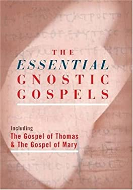 The Essential Gnostic Gospels: Including the Gospel of Thomas & the Gospel of Mary 9781842932032
