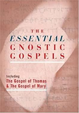 The Essential Gnostic Gospels: Including the Gospel of Thomas & the Gospel of Mary