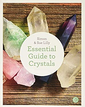 The Essential Guide to Crystals: All the Crystals You Will Ever Need for Health, Healing, and Happiness 9781844839148