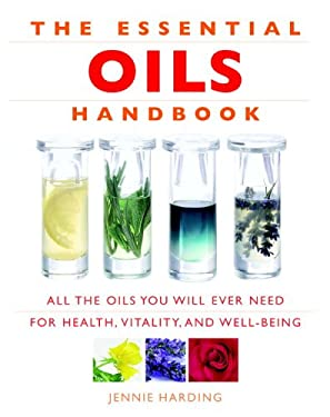 The Essential Oils Handbook: All the Oils You Will Ever Need for Health, Vitality and Well-Being