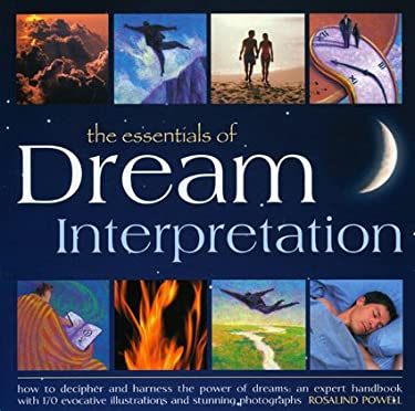 The Essentials of Dream Interpretation: How to Decipher and Harness the Power of Dreams: An Expert Handbook with 170 Evocative Illustrations and Stunn 9781844765805