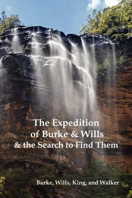 The Expedition of Burke and Wills & the Search to Find Them (by Burke, Wills, King & Walker) 9781849023504