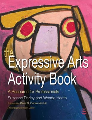 The Expressive Arts Activity Book: A Resource for Professionals 9781843108610