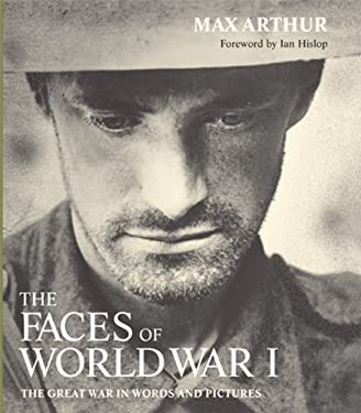 The Faces of World War I: The Great War in Words and Pictures 9781844035618