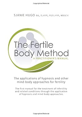 The Fertile Body Method: A Practitioner's Manual: The Applications of Hypnosis in Mind-Body Approaches to Fertility [With CDROM] 9781845900960