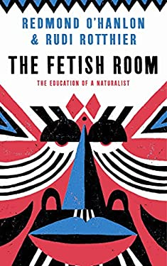 The Fetish Room: The Education of a Naturalist 9781846684142