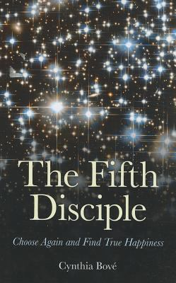 The Fifth Disciple: Choose Again and Find True Happiness 9781846944208