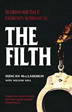 The Filth: The Explosive Inside Story of Scotland Yard's Top Undercover Cop 9781840186697