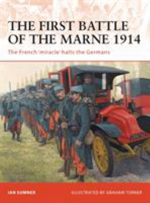 The First Battle of the Marne 1914: The French 'Miracle' Halts the Germans 9781846035029