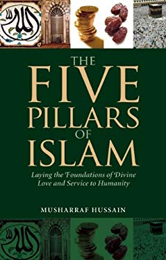 The Five Pillars of Islam: Laying the Foundations of Divine Love and Service to Humanity 9781847740236
