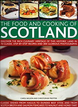 The Food and Cooking of Scotland: Discover the Rich Culinary Heritage of This Historic Land in 70 Classic Step-By-Step Recipes and 300 Glorious Photog 9781844764792