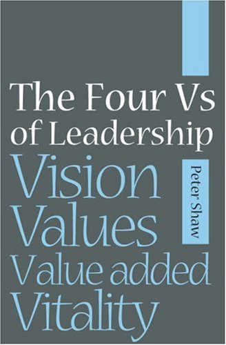 The Four Vs of Leadership: Vision, Values, Vitality, Value-Added Vitality 9781841126982