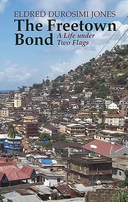 The Freetown Bond: A Life Under Two Flags 9781847010551