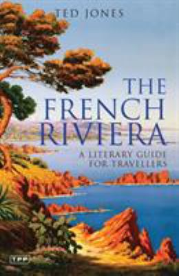 The French Riviera: A Literary Guide for Travellers 9781845114558